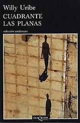 Cuadrante Las Planas, de Willy Uribe. Tusquets Editores, 2010
