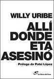 Allí donde ETA asesinó. Willy Uribe. Los Libros del Lince, 2011