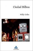 Ciudad Bilboa. Willy Uribe, 1998. Ed. La Circular.