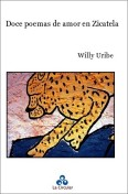 Doce poemas de amor en Zicatela. Willy Uribe, 2001. Ed. La Circular