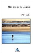 Más allá de Al Ganzug. Willy Uribe, 2002. Ed. La Circular.