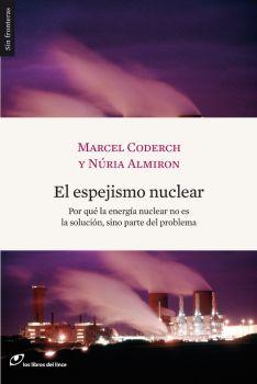 El espejismo nuclear. Marcel Coderch y Núria Almiron. Los Libros del Lince.