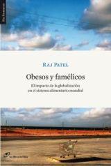 Obesos y famélicos. Raj Patel. Los Libros del Lince.