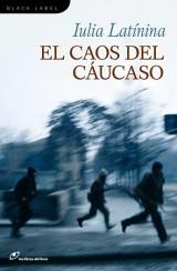 El caos del Cáucaso. Iulia Latínina. Los Libros del Lince