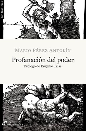 Profanación del poder. Mario Pérez Antolín. Los Libros del Lince.