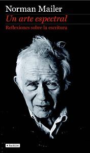 Norman Mailer. Un arte espectral. Reflexiones sobre la escritura. Blacklist