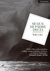 Sé que mi padre decía. Willy Uribe. Los Libros del Lince, 2012