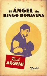 El Angel de Ringo Bonavena. Raúl Argemí. Editorial Edebé, 2012
