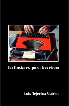 La lluvia es para los ricos. Luis Tejerina. La Oficina de Hechos, 2012.