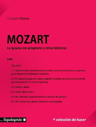 Mozart, la iguana con priapismo y otras historias. Gabriela Wiener. Sigueleyendo.