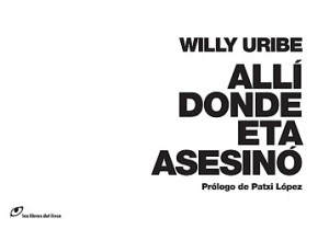 Alli donde ETA asesinó. Willy Uribe. Los Libros del Lince, 2011
