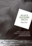 Sé que mi padre decía. Willy Uribe. Los Libros del Lince, 2012.