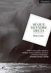 Se que mi padre decía. Willy Uribe. Los Libros del Lince, 2012.