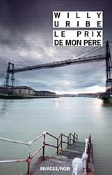 Le prix de mon père. Willy Uribe. Payot & Rivages (Rivages/Noir), 2012
