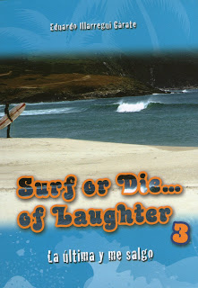 Surf or Die... of Laughter 3. La última y me salgo. Eduardo Illarregui Garate
