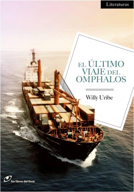 El último viaje del Omphalos, de Willy Uribe. Los libros del lince, 2013