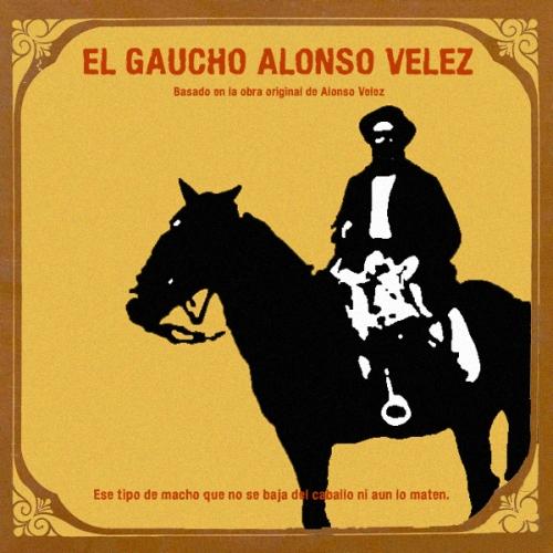 Alonso Vélez El Gaucho. Un relato de Willy Uribe