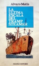 La última escala del Tramp Steamer. Álvaro Mutis. Arango Editores, 1989. Tengo Sitio Libre. Blog de Willy Uribe