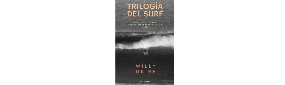 Trilogía del surf. Willy Uribe. Lince ediciones, 2017