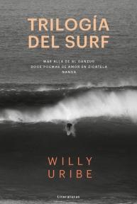 Trilogía del Surf. Willy Uribe. Los Libros del Lince, 2017.