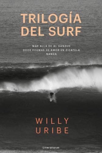 TRILOGÍA DEL SURF. Willy Uribe. Los Libros del Lince, 2017